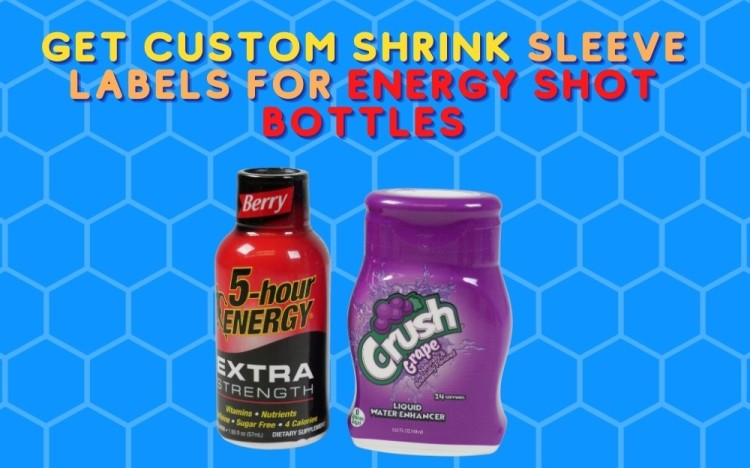 Get Custom Shrink Sleeve Labels For Energy Shot Bottles and containers