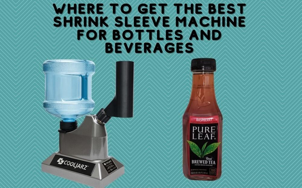 Where to Get The Best Shrink Sleeve Machine for Bottles and Beverages